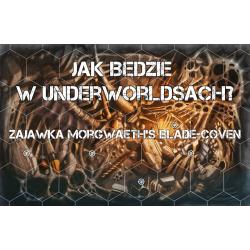 Jak będzie w Underworldsach? Zajawka Morgwaeth's Blade-coven